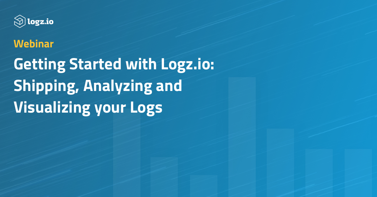 Getting Started with Logz.io: Shipping, Analyzing and Visualizing your Logs