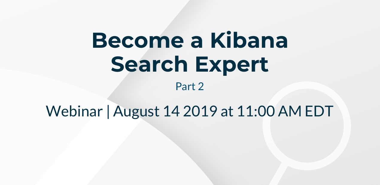 Become a Kibana search expert part 2
