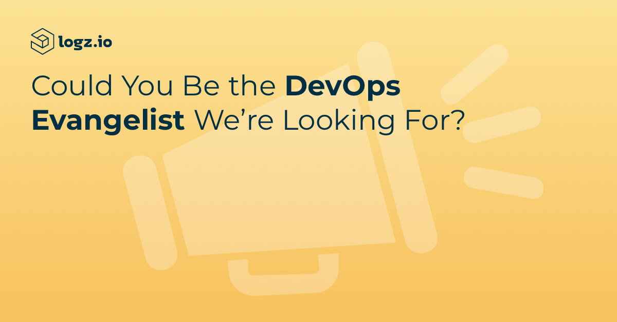 Are you the DevOps evangelist that Logz.io is looking to hire?