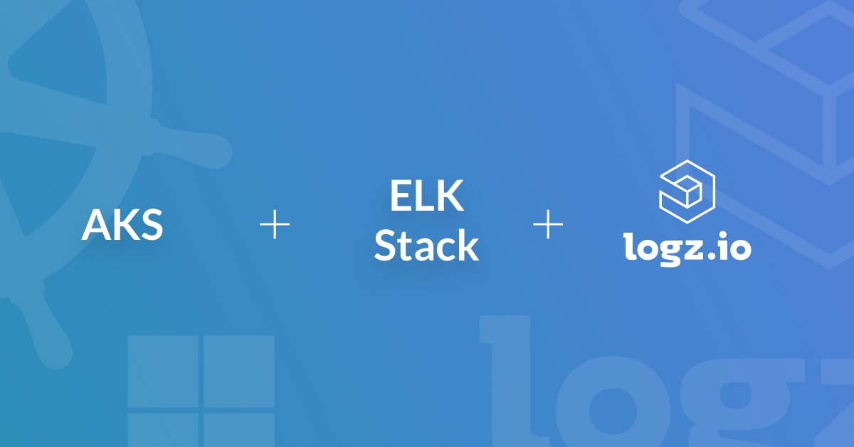 Logging Kubernetes on AKS with the ELK Stack and Logz.io