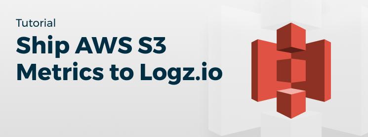 Shipping AWS S3 CloudWatch Metrics to Logz.io Grafana