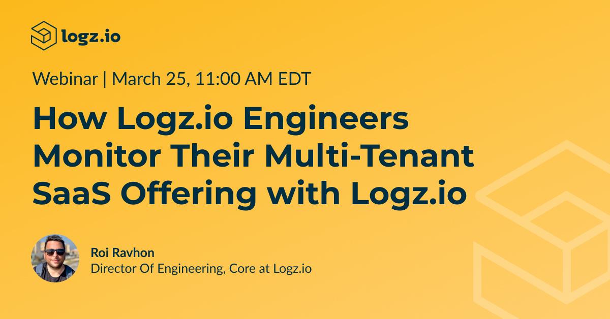 How Logz.io Engineers monitor their multi-tenant SaaS offering with Logz.io