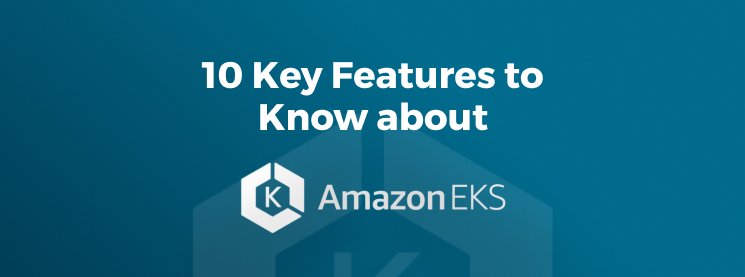 Amazon EKS Features