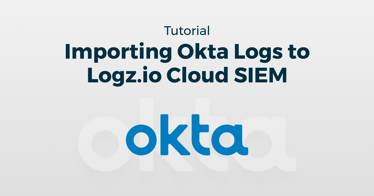Importing Okta Logs to Logz.io Cloud SIEM