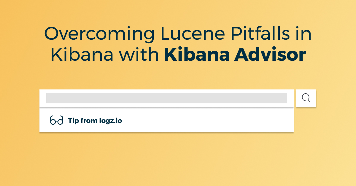 Overcoming Lucene Pitfalls in Kibana with Kibana Advisor