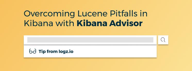 Overcoming Lucene Pitfalls in Kibana with Kibana Advisor