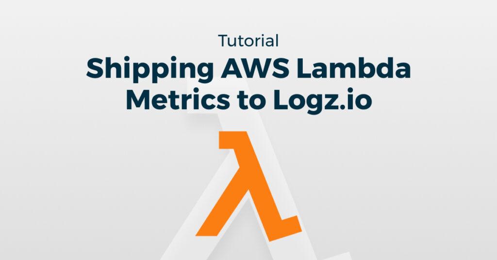 Shipping AWS Lambda Metrics to Logz.io