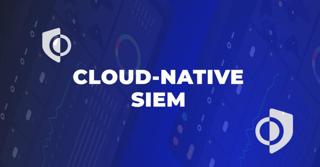 Why Cloud-Native SIEM?
