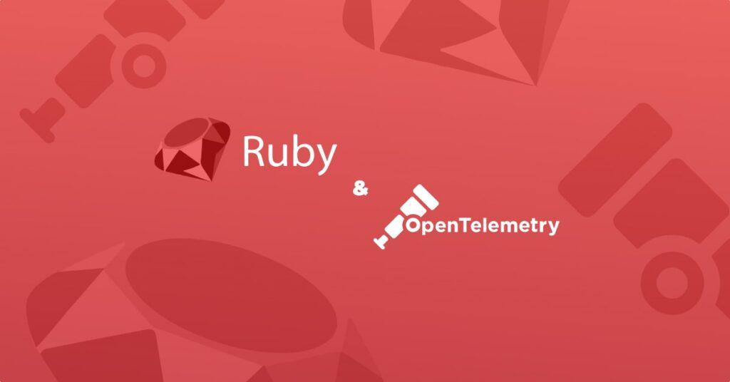 Ruby & OpenTelemetry Instrumentation