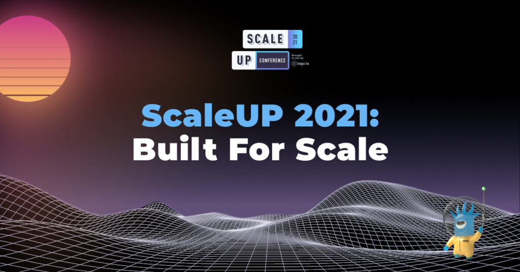 ScaleUP 2021: Built for Scale, by Logz.io